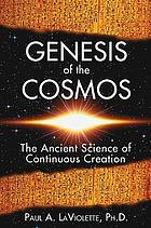 Genesis of the cosmos : the ancient science of continuous creation