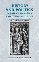 History and politics in late Carolingian and Ottonian Europe : the Chronicle of Regino of Prüm and Adalbert of Magdeburg