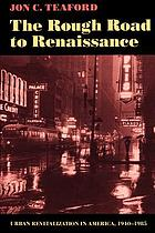 The rough road to renaissance : urban revitalization in America, 1940-1985