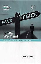 In war we trust : the Bush doctrine and the pursuit of just war