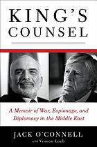 King's counsel : a memoir of war, espionage, and diplomacy in the Middle East