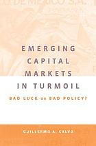 Emerging capital markets in turmoil : bad luck or bad policy