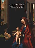 The collections of the Nelson-Atkins Museum of Art German and Netherlandish paintings, 1450-1600 the collections of the Nelson-Atkins Museum of Art