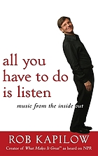 All you have to do is listen : music from the inside out