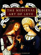 The medieval art of love : objects and subjects of desire