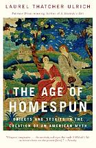 The age of homespun : objects and stories in the creation of an American myth