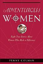 Adventurous women : eight true stories about women who made a difference