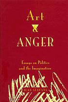 Art and anger : essays on politics and the imagination