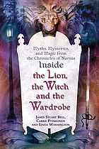 "Inside ""The lion, the witch, and the wardrobe"" : myths, mysteries, and magic from ""The Chronicles of Narnia"""