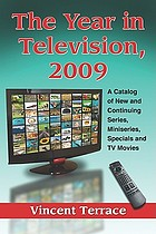 The year in television, 2009 : a catalog of new and continuing series, miniseries, specials and TV movies