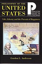 Philosophy of the United States : life, liberty, and the pursuit of happinessPhilosophy of the United States