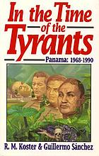 In the time of the tyrants : Panama, 1968-1990