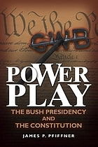 Power play : the Bush presidency and the Constitution