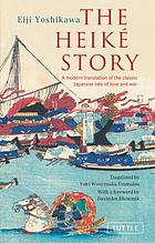 The Heiké story : a modern translation of the classic Japanese tale of love and war