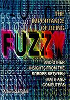 The importance of being fuzzy : and other insights from the border between math and computers