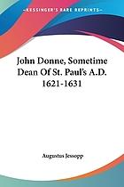 John Donne, sometime dean of St. Paul's: A.D. 1621-1631