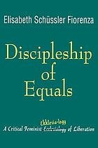 Discipleship of equals : a critical feminist ekklēsia-logy of liberation