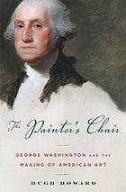 The painter's chair : George Washington and the making of American art
