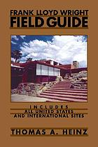 Frank Lloyd Wright field guide : includes all United States and international sites