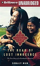 The Road Of Lost Innocence the True Story Of A Cambodian Heroine