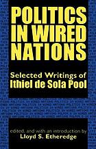 Politics in wired nations : selected writings of Ithiel de Sola Pool