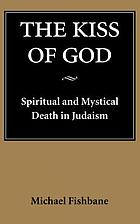 The kiss of God : spiritual and mystical death in Judaism