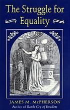 The struggle for equality; abolitionists and the Negro in the Civil War and Reconstruction