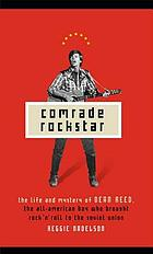 Comrade rockstar : the life and mystery of Dean Reed, the all-American boy who brought rock 'n' roll to the Soviet Union