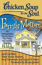 Chicken soup for the soul : family matters : 101 unforgettable stories about our nutty but lovable families