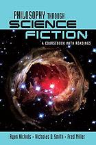 Philosophy through science fiction : a coursebook with readings