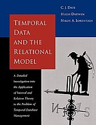 Temporal data and the relational model a detailed investigation into the application of interval and relation theory to the problem of temporal database managementTemporal data and the relational model