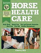 Horse health care : a step-by-step photographic guide to mastering over 100 horsekeeping skills