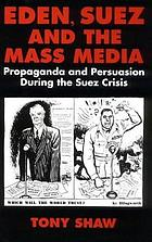 Eden, Suez, and the mass media : propaganda and persuasion during the Suez crisis