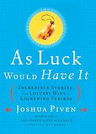As luck would have it : incredible stories, from lottery wins to lightning strikes