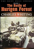 The battle of Hurtgen Forest : the untold story of a disastrous campaign
