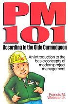PM 101 : according to the Olde Curmudgeon : an introduction to the basic concepts of modern project management