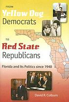 From yellow dog Democrats to red state Republicans : Florida and its politics since 1940