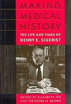 Making medical history : the life and times of Henry E. Sigerist