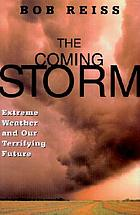 The coming storm : extreme weather and our terrifying future