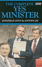 The complete 'Yes minister' : the diaries of a cabinet minister by the Right Hon. James Hacker MP