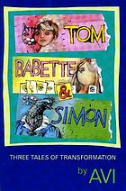 Tom, Babette & Simon : three tales of transformation