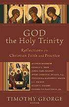 God the Holy Trinity : reflections on Christian faith and practice