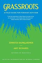 Grassroots : a field guide for feminist activism