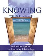 Knowing when it's right : an intuitive approach to improving relationships