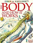 The body : and how it works