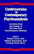 Controversies in contemporary psychoanalysis : lectures from the faculty of the New York Psychoanalytic Institute