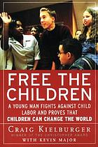 Free the children : a young man fights against child labor and proves that children can change the world