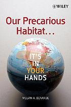 Our precarious habitat-- it's in your hands