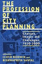 The profession of city planning : changes, images, and challenges, 1950-2000