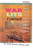 War, lies & videotape : how media monopoly stifles truth